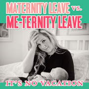 Maternity Leave vs Me-Ternity Leave- It's No Vacation