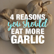 4 Reasons You Should Eat More Garlic
