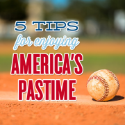 5 Tips for Enjoying Americas Pastime