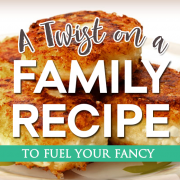 A Twist on a Family Recipe to Fuel Your Fancy