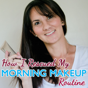 How I Rescued My Morning Makeup Routine
