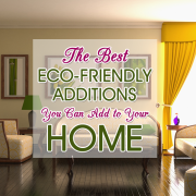 The Best Eco-Friendly Additions You Can Add to Your Home