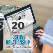 20 Tips for a Positive Relationship with Social Media