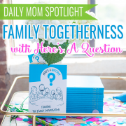 Daily Mom Spotlight Family Togetherness with Here's A Question