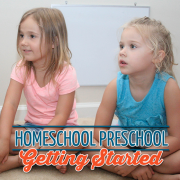 Homeschool Preschool- Getting Started