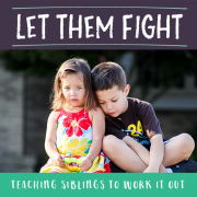 Let Them Fight- Teaching Siblings to Work it Out
