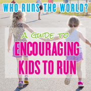 Who Runs the World A Guide to Encouraging Kids to Run