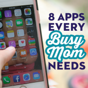 8 Apps Every Busy Mom Needs
