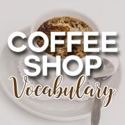 Coffee Shop Vocabulary