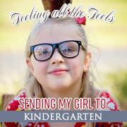 Feeling the Feels- Sending My Girl to Kindergarten