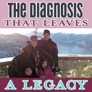 The Diagnosis That Leaves A Legacy