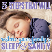 5 Steps that will Restore your familys sleep and sanity
