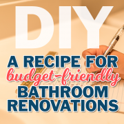 DIY_A Recipe For Budget-Friendly Bathroom Renovations