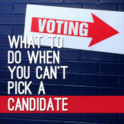 What To Do WHen You Can't Pick a Candidate