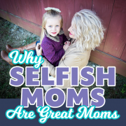 Why Selfish Moms are Great Moms