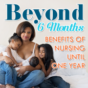 Beyond 6 Months- Benefits of Nursing Until One Year