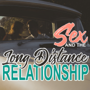 Sex and the long distance relationship