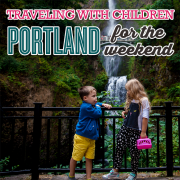 Traveling with CHildren Portland for the weekend