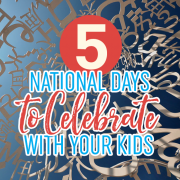 5 National Days To Celebrate With Your Kids