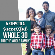 5 Steps to a Successful Whole 30 for the Whole Family