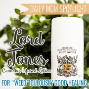 Daily Mom Spotlight Lord Jones Cannabis Infused Lotion for weediculously good healing