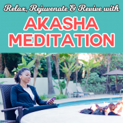 Relax, Rejuvenate & Revive With Akasha Meditation