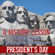 A History Lesson - 5 Modern Idea for Teaching Our Children about Presidents Day