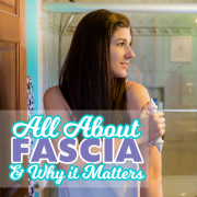 All About Fascia & Why It Matters