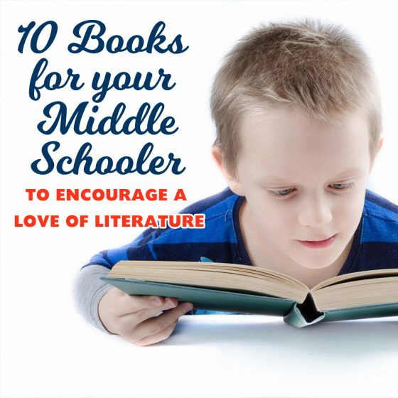 10 books for your middle schooler to encourage a love of literature