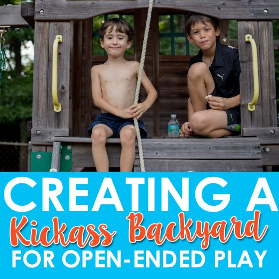 Creating a Kickass Backyard for Open-Ended Play