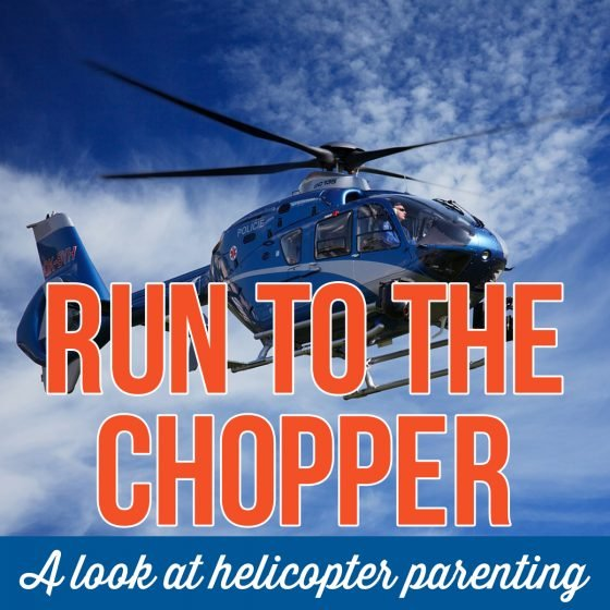 Run to the chopper a look at helicopter parenting