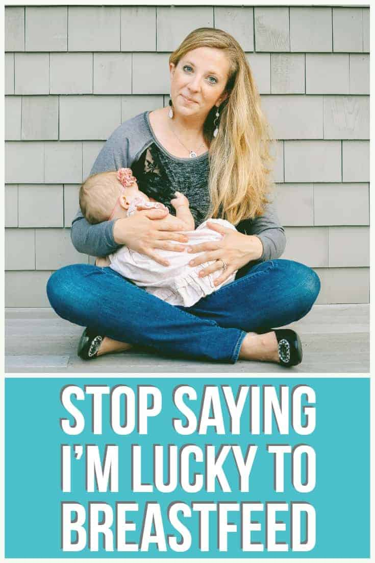 stop saying I'm luck to breastfeed