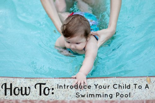 How To: Introduce Your Child To A Swimming Pool 1 Daily Mom Parents Portal
