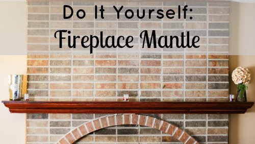 Diy: Fireplace Mantle