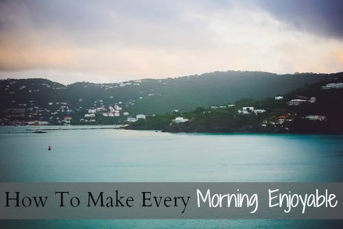 How To Make Every Morning Enjoyable