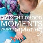 5 Childhood Moments Worth Capturing