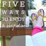 5 Ways To Enjoy A Staycation 2