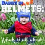 Babies In Helmets Whats It All About