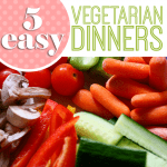 5 Easy Vegetarian Dinners 3