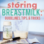 Storing Your Breastmilk: Guidelines, Tips, & Tricks