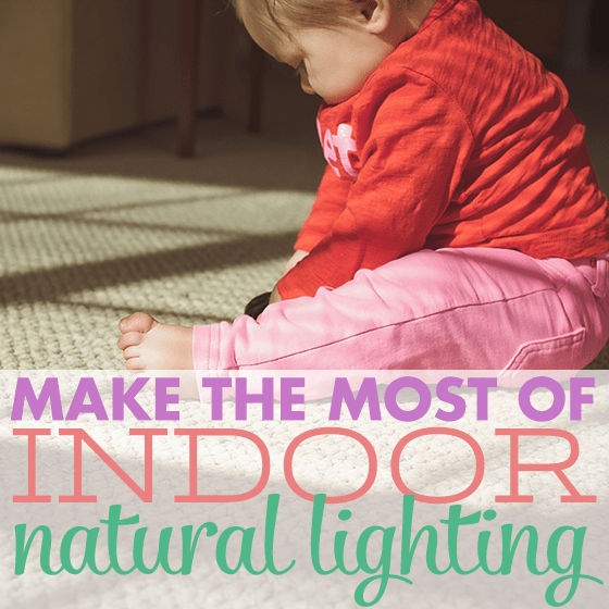 Make the Most of Indoor Natural Lighting 1 Daily Mom Parents Portal