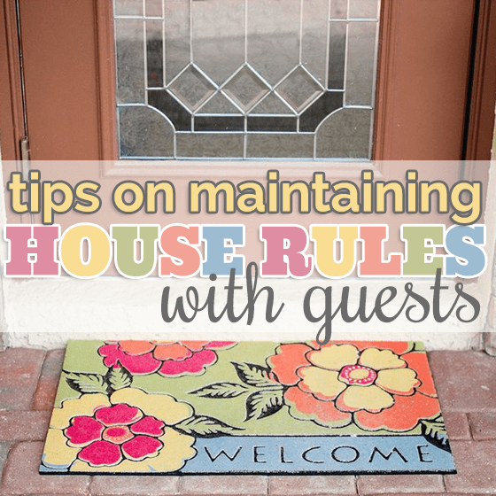 Tips On Maintaining House Rules With Guests 1 Daily Mom Parents Portal