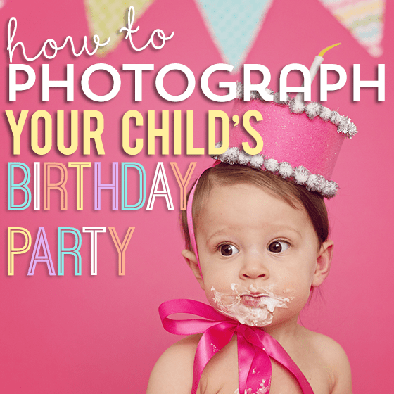 How to Photograph Your Child's Birthday Party 1 Daily Mom Parents Portal
