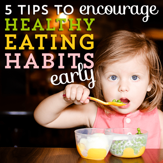 5 Tips For Encouraging Healthy Eating Habits Early 1 Daily Mom Parents Portal
