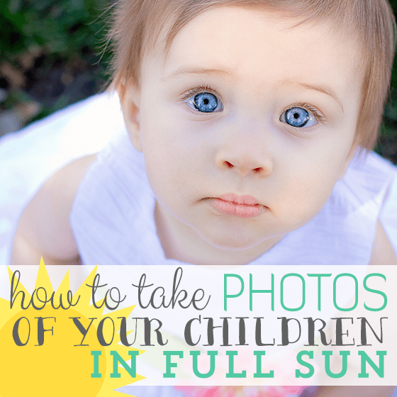 How to Take Photos of Your Children in Full Sun 1 Daily Mom Parents Portal