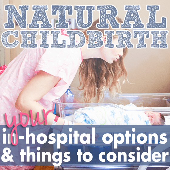 Natural Childbirth Your in Hospital Options and things to consider
