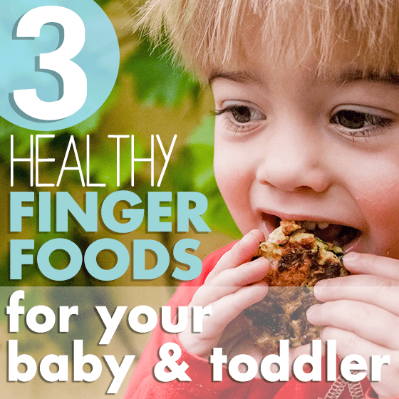 3 Healthy Finger Foods for Your Baby and Toddler 1 Daily Mom Parents Portal