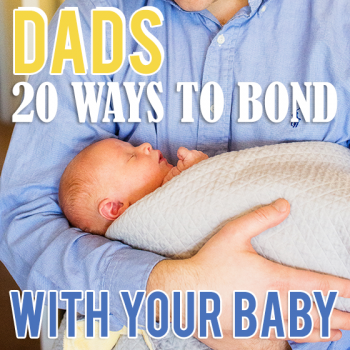 Dads: 20 Ways to Bond with Your Baby