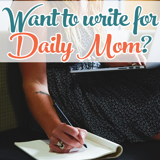 WANT TO WRITE FOR DAILY MOM? 1 Daily Mom Parents Portal