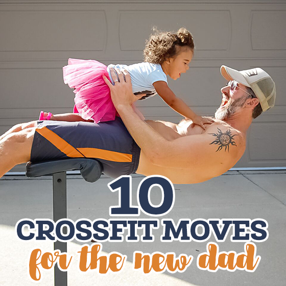 10 CROSSFIT MOVES FOR THE NEW DAD 11 Daily Mom Parents Portal